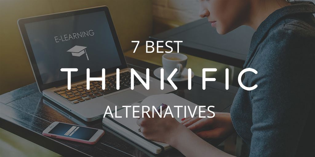 7 Best Thinkific Alternatives
