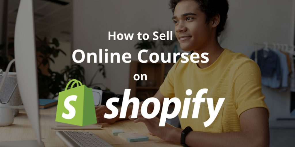 How To Sell Online Courses On Shopify