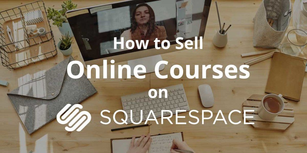 How To Sell Online Courses On Squarespace